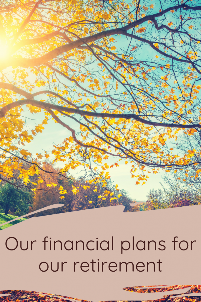 Our financial plans for our retirement