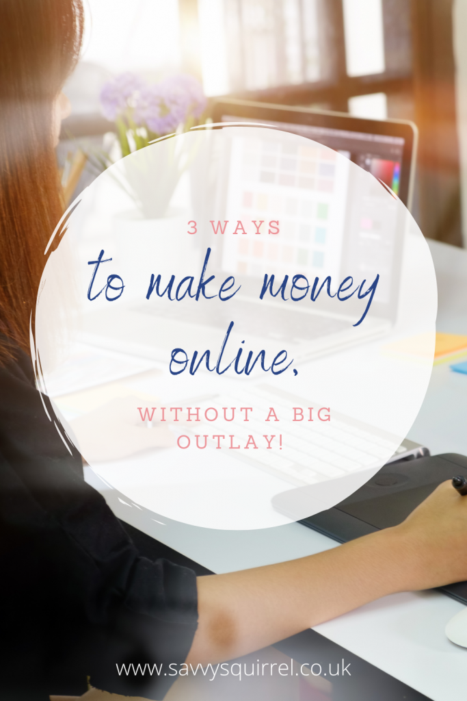 3 ways to make money online, without a big outlay!